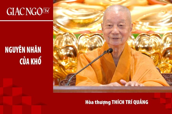[TRỰC TUYẾN] Trưởng lão Hòa thượng Thích Trí Quảng thuyết giảng về nguyên nhân của sự khổ